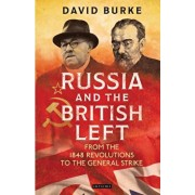 Russia and the British Left: From the 1848 Revolutions to the General Strike, Paperback/David Burke