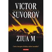 Ziua M. Cand a inceput al Doilea Razboi Mondial' (editia 2011)/Victor Suvorov