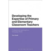 Developing the Expertise of Primary and Elementary Classroom Teachers: Professional Learning for a Changing World, Paperback/Tony Eaude