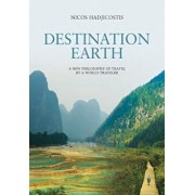 Destination Earth: A New Philosophy of Travel by a World-Traveler, Paperback/Nicos Hadjicostis