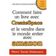 Comment Faire Un Livre Avec Createspace: Et Le Vendre Dans Le Monde Entier Avec Amazon, Paperback/Pierre-Xavier Delasource