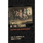 Twilight of the Titans: Great Power Decline and Retrenchment, Hardcover
