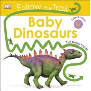 Follow the Trail: Baby Dinosaurs, Hardcover