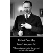 """Robert Benchley - Love Conquers All: """"Why don't you get out of that wet coat and into a dry martini?"""", Paperback/Robert Benchley"""