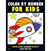Color by Number for Kids: Outer Space Coloring Activity Book for Kids: Astronaut Traveling Through Space Coloring Book for Children and Toddlers, Paperback/Annie Clemens