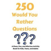 250 Would You Rather Questions: A Clean, Fun, and Hilarious Activity Book For Kids, Teens, and Adults, Paperback/Hayden Fox