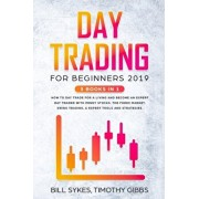 Day Trading for Beginners 2019: 3 BOOKS IN 1 - How to Day Trade for a Living and Become an Expert Day Trader With Penny Stocks, the Forex Market, Swin, Paperback/Timothy Gibbs