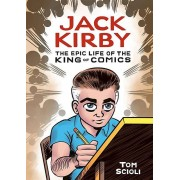 Jack Kirby The Epic Life of the King of Comics par Scioli & Tom