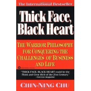 Thick Face, Black Heart: The Warrior Philosophy for Conquering the Challenges of Business and Life, Paperback