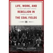 Life, Work, and Rebellion in the Coal Fields, Volume 16: The Southern West Virginia Miners, 1880-1922 2nd Edition, Paperback/David Corbin