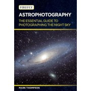 Astrophotography: The Essential Guide to Photographing the Night Sky, Paperback