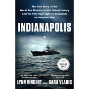 Indianapolis: The True Story of the Worst Sea Disaster in U.S. Naval History and the Fifty-Year Fight to Exonerate an Innocent Man, Hardcover/Lynn Vincent