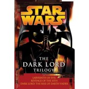 The Dark Lord Trilogy: Star Wars Legends: Labyrinth of Evil Revenge of the Sith Dark Lord: The Rise of Darth Vader, Paperback