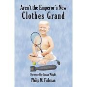 Aren't the Emperor's New Clothes Grand, Paperback/Philip M. Fishman
