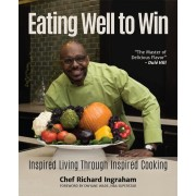 Eating Well to Win: Inspired Living Through Inspired Cooking, Hardcover