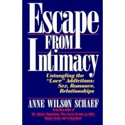 Escape from Intimacy: Untangling the Love'' Addictions: Sex, Romance, Relationships, Paperback
