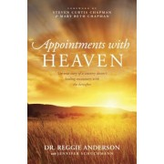 Appointments with Heaven: The True Story of a Country Doctor's Healing Encounters with the Hereafter, Paperback