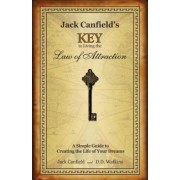Jack Canfields Key to Living the Law of Attraction: A Simple Guide to Creating the Life of Your Dreams, Hardcover