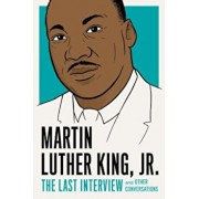 Martin Luther King, Jr.: The Last Interview: And Other Conversations, Paperback/Martin Luther King