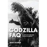 Godzilla FAQ: All That's Left to Know about the King of the Monsters, Paperback/Brian Solomon