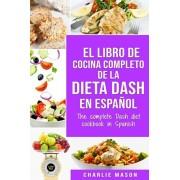 El libro de cocina completo de la dieta Dash en espaol / The complete Dash diet cookbook in Spanish, Paperback/Charlie Mason