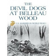 The Devil Dogs at Belleau Wood: U.S. Marines in World War I, Paperback/Dick Camp