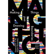 Making Things and Drawing Boundaries: Experiments in the Digital Humanities, Paperback