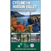 Cycling the Hudson Valley: A Guide to History, Art, and Nature on the East and West Sides of the Majestic Hudson River, Paperback