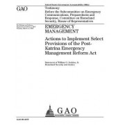Emergency Management: Actions to Implement Select Provisions of the Post-Katrina Emergency Management Reform ACT