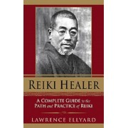 Reiki Healer: A Complete Guide to the Path and Practice of Reiki, Paperback