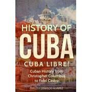 History of Cuba: Cuba Libre! Cuban History from Christopher Columbus to Fidel Castro, Paperback/Carlos Fernando Alvarez
