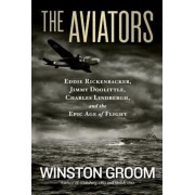 The Aviators: Eddie Rickenbacker, Jimmy Doolittle, Charles Lindbergh, and the Epic Age of Flight, Paperback