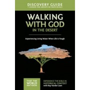 Walking with God in the Desert Discovery Guide: Experiencing Living Water When Life Is Tough, Paperback