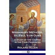 Missionary Methods, St. Paul's or Ours: A Study of the Church in the Four Provinces, Paperback/Roland Allen