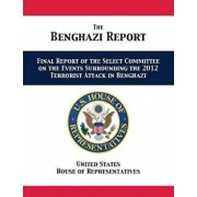 The Benghazi Report: Final Report of the Select Committee on the Events Surrounding the 2012 Terrorist Attack in Benghazi, Paperback/Us House of Representatives