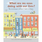 What Are We Even Doing with Our Lives': The Most Honest Children's Book of All Time, Hardcover/Chelsea Marshall