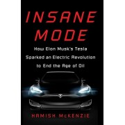 Insane Mode: How Elon Musk's Tesla Sparked an Electric Revolution to End the Age of Oil, Hardcover
