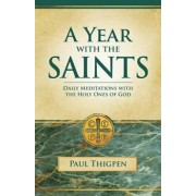 Year with the Saints (Paperbound): Daily Meditations with the Holy Ones of God, Paperback/Paul Thigpen