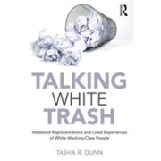 Talking White Trash - Mediated Representations and Lived Experiences of White Working-Class People (9781138486355)