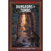 Dungeons and Tombs: A Young Adventurer's Guide, Hardcover/Dungeons & Dragons