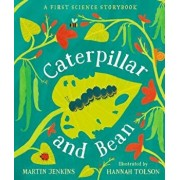 Caterpillar and Bean: A First Science Storybook, Hardcover/Martin Jenkins