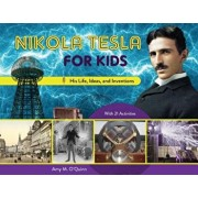 Nikola Tesla for Kids: His Life, Ideas, and Inventions, with 21 Activities, Paperback/Amy M. O'Quinn
