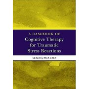 A Casebook of Cognitive Therapy for Traumatic Stress Reactions by N...