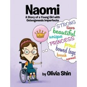 Naomi: A Story of a Young Girl with Osteogenesis Imperfecta, Paperback/Olivia Shin