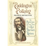 'Paddington' Pollaky, Private Detective. The Mysterious Life and Times of the Real Sherlock Holmes, Paperback/Bryan Kesselman