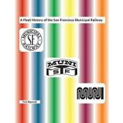 A Fleet History of the San Francisco Municipal Railway, Paperback/Paul Bignardi