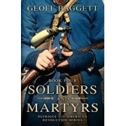 Soldiers and Martyrs: Patriots of the American Revolution Series Book Four, Paperback/Geoff Baggett