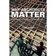 Why Architects Matter. Evidencing and Communicating the Value of Architects, Paperback/Flora Samuel