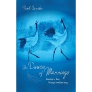 The Dance of Marriage: Keeping in Step Through the Last Song, Paperback/Paul Gauche