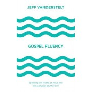 Gospel Fluency: Speaking the Truths of Jesus Into the Everyday Stuff of Life, Hardcover